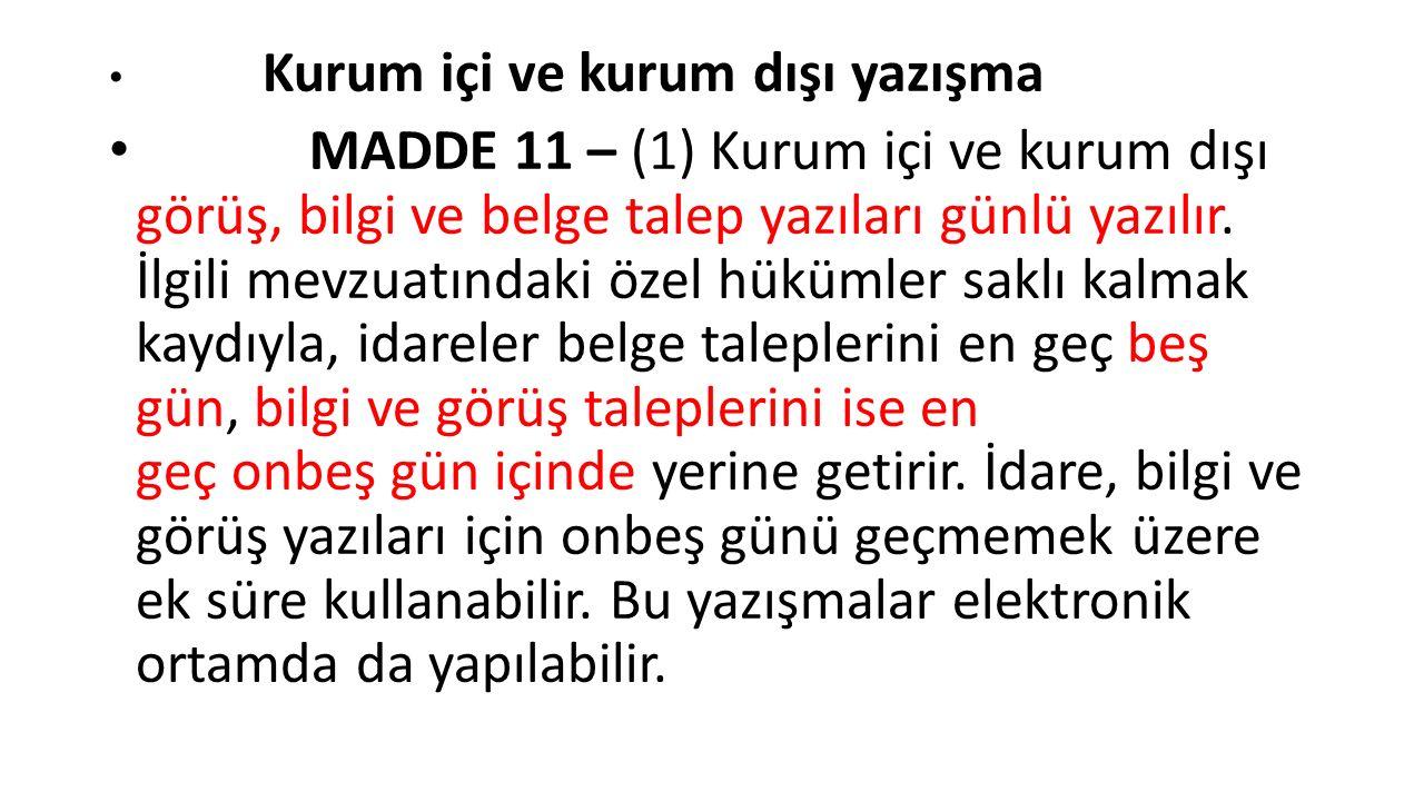 Kurum içi ve kurum dışı yazışma MADDE 11 – (1) Kurum içi ve kurum dışı görüş, bilgi ve belge talep yazıları günlü yazılır.