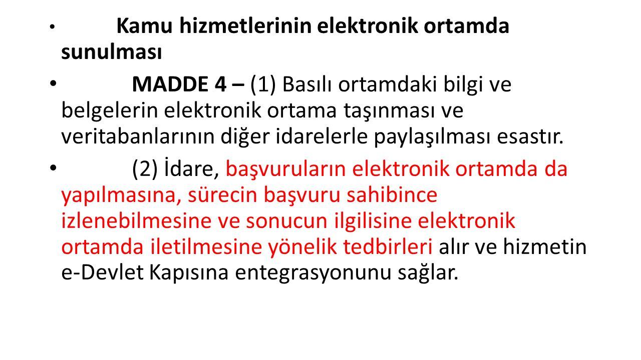 Kamu hizmetlerinin elektronik ortamda sunulması MADDE 4 – (1) Basılı ortamdaki bilgi ve belgelerin elektronik ortama taşınması ve veritabanlarının diğer idarelerle paylaşılması esastır.