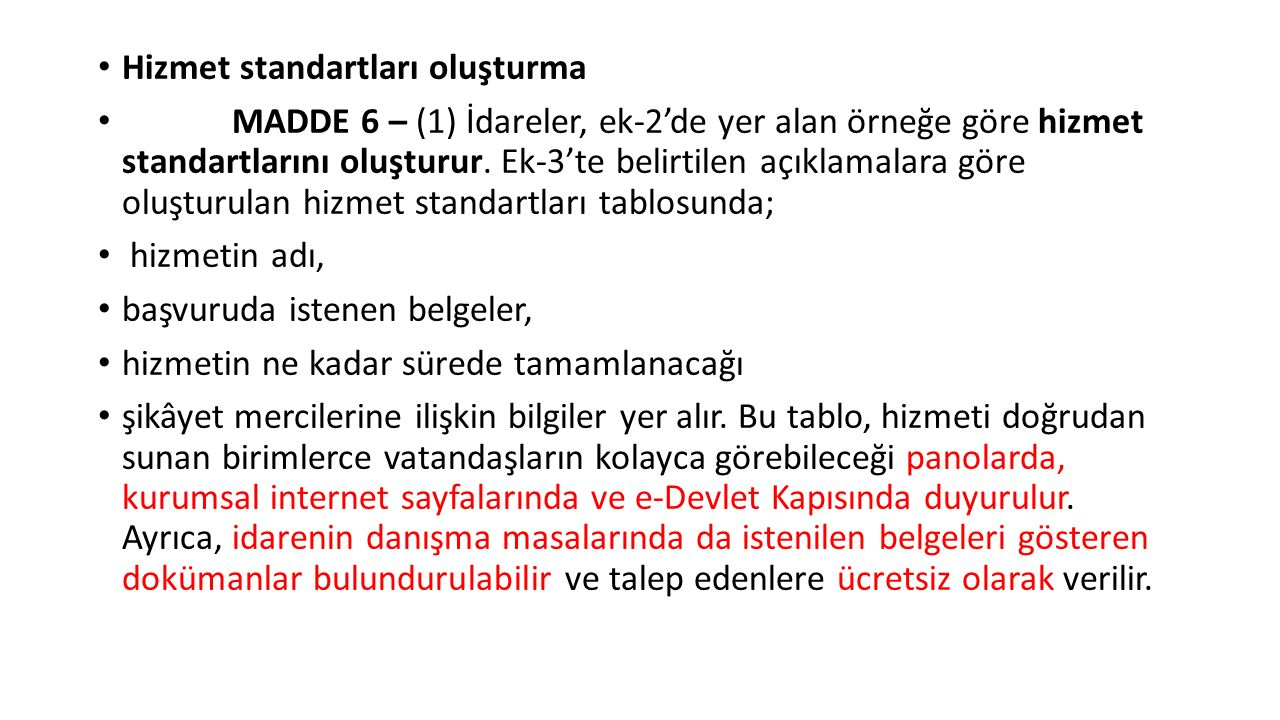 Hizmet standartları oluşturma MADDE 6 – (1) İdareler, ek-2'de yer alan örneğe göre hizmet standartlarını oluşturur.