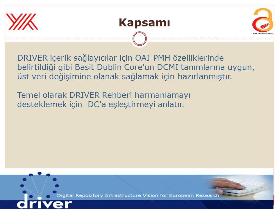 Kapsamı DRIVER içerik sağlayıcılar için OAI-PMH özelliklerinde belirtildiği gibi Basit Dublin Core'un DCMI tanımlarına uygun, üst veri değişimine olan
