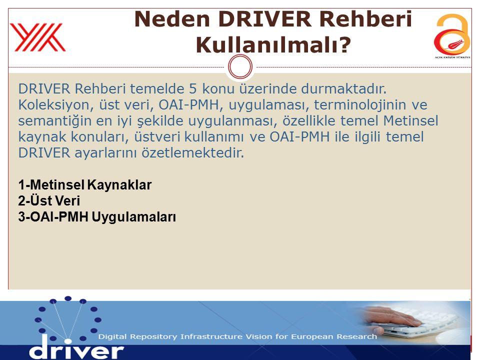 Neden DRIVER Rehberi Kullanılmalı? DRIVER Rehberi temelde 5 konu üzerinde durmaktadır. Koleksiyon, üst veri, OAI-PMH, uygulaması, terminolojinin ve se
