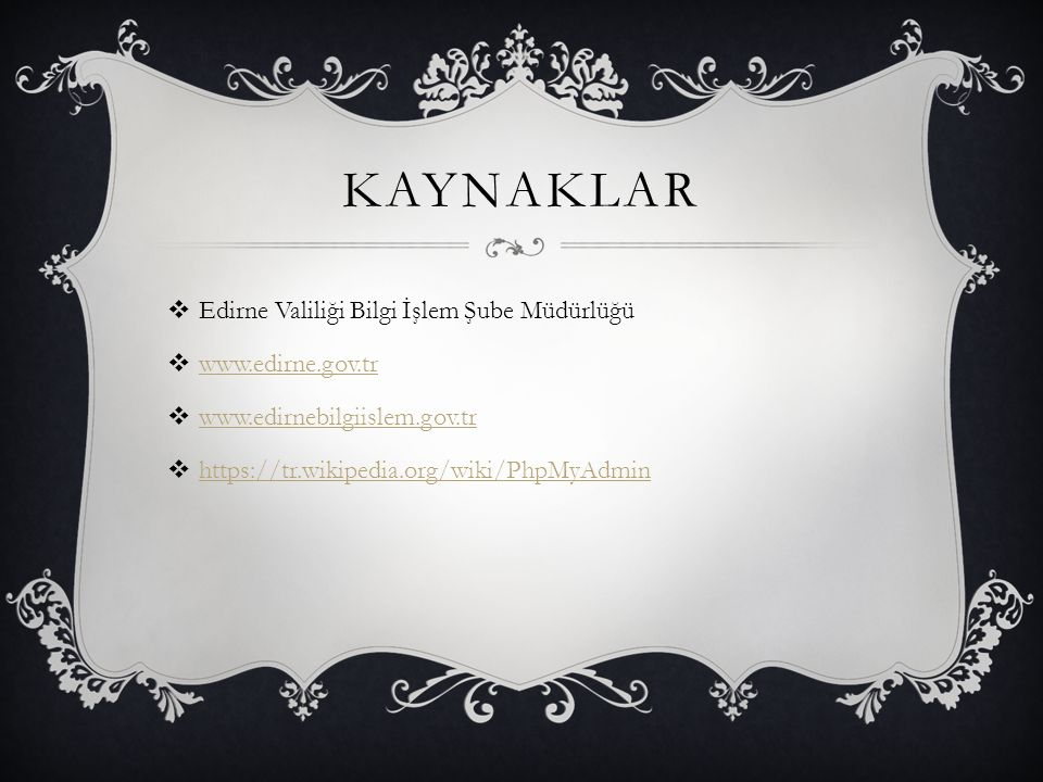 KAYNAKLAR  Edirne Valiliği Bilgi İşlem Şube Müdürlüğü  www.edirne.gov.tr www.edirne.gov.tr  www.edirnebilgiislem.gov.tr www.edirnebilgiislem.gov.tr