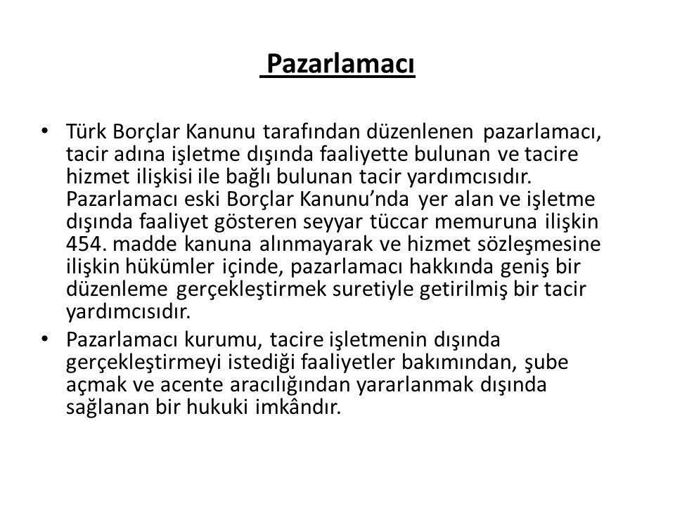 Pazarlamacı Türk Borçlar Kanunu tarafından düzenlenen pazarlamacı, tacir adına işletme dışında faaliyette bulunan ve tacire hizmet ilişkisi ile bağlı