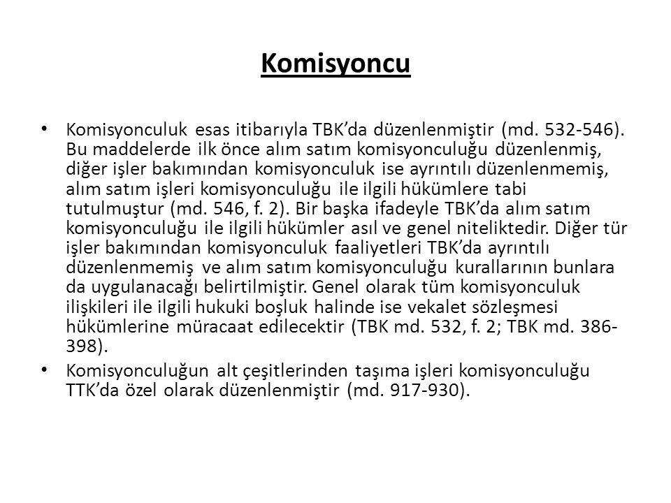 Komisyoncu Komisyonculuk esas itibarıyla TBK'da düzenlenmiştir (md. 532-546). Bu maddelerde ilk önce alım satım komisyonculuğu düzenlenmiş, diğer işle