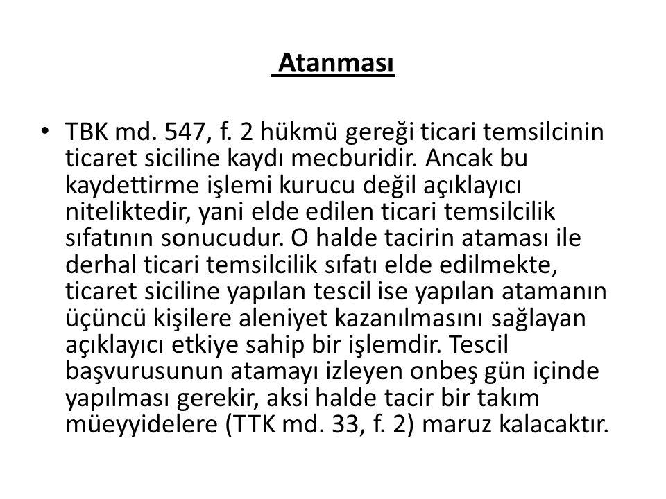 Atanması TBK md.547, f. 2 hükmü gereği ticari temsilcinin ticaret siciline kaydı mecburidir.
