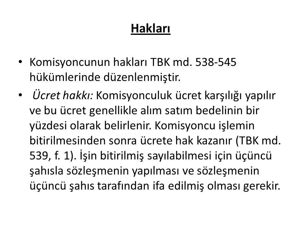Hakları Komisyoncunun hakları TBK md. 538-545 hükümlerinde düzenlenmiştir. Ücret hakkı: Komisyonculuk ücret karşılığı yapılır ve bu ücret genellikle a