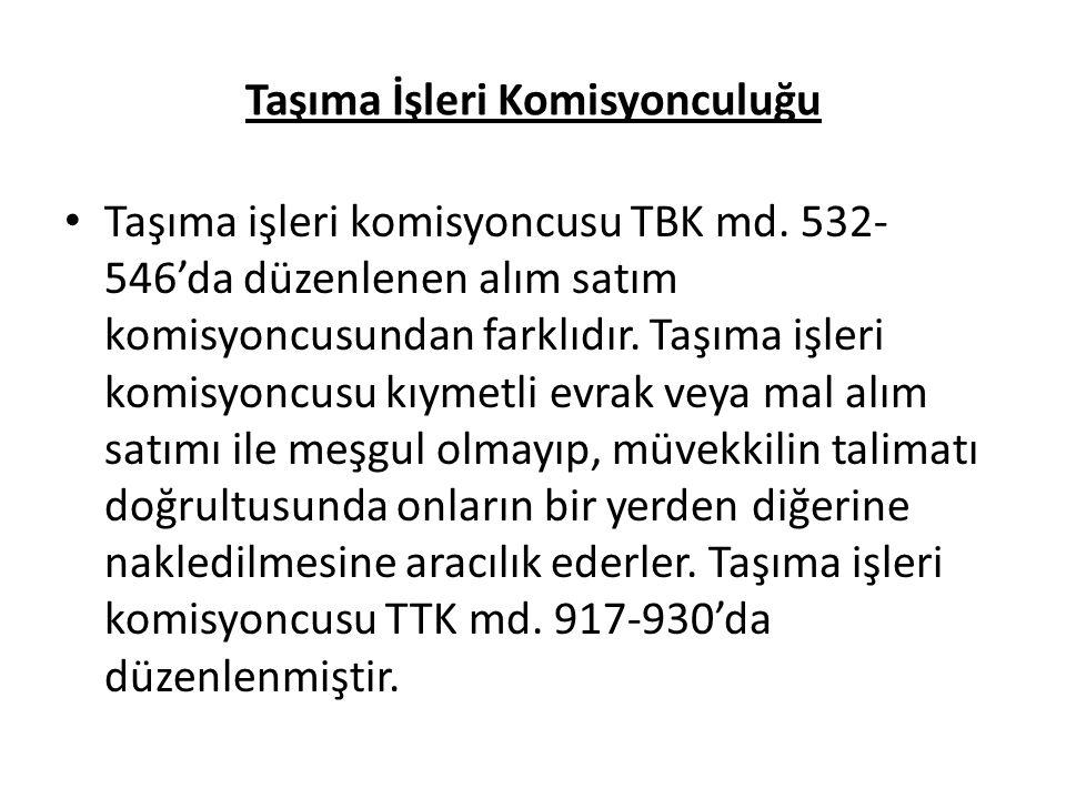 Taşıma İşleri Komisyonculuğu Taşıma işleri komisyoncusu TBK md. 532- 546'da düzenlenen alım satım komisyoncusundan farklıdır. Taşıma işleri komisyoncu