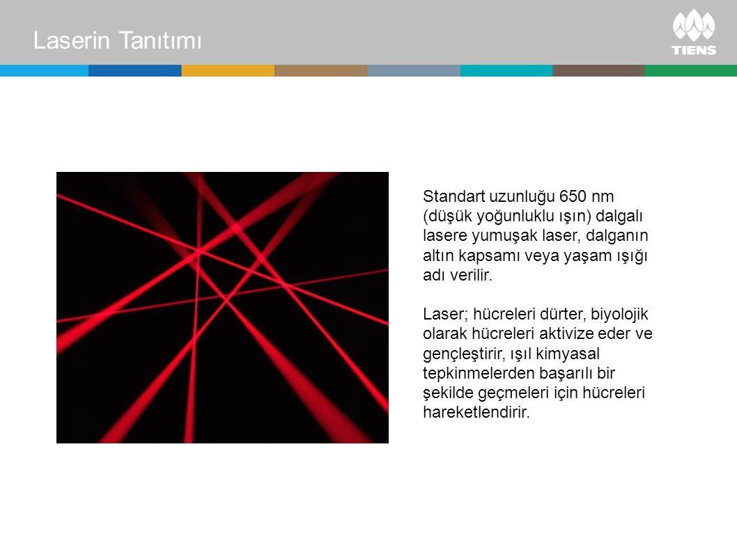 Standart uzunluğu 650 nm (düşük yoğunluklu ışın) dalgalı lasere yumuşak laser, dalganın altın kapsamı veya yaşam ışığı adı verilir. Laser; hücreleri d