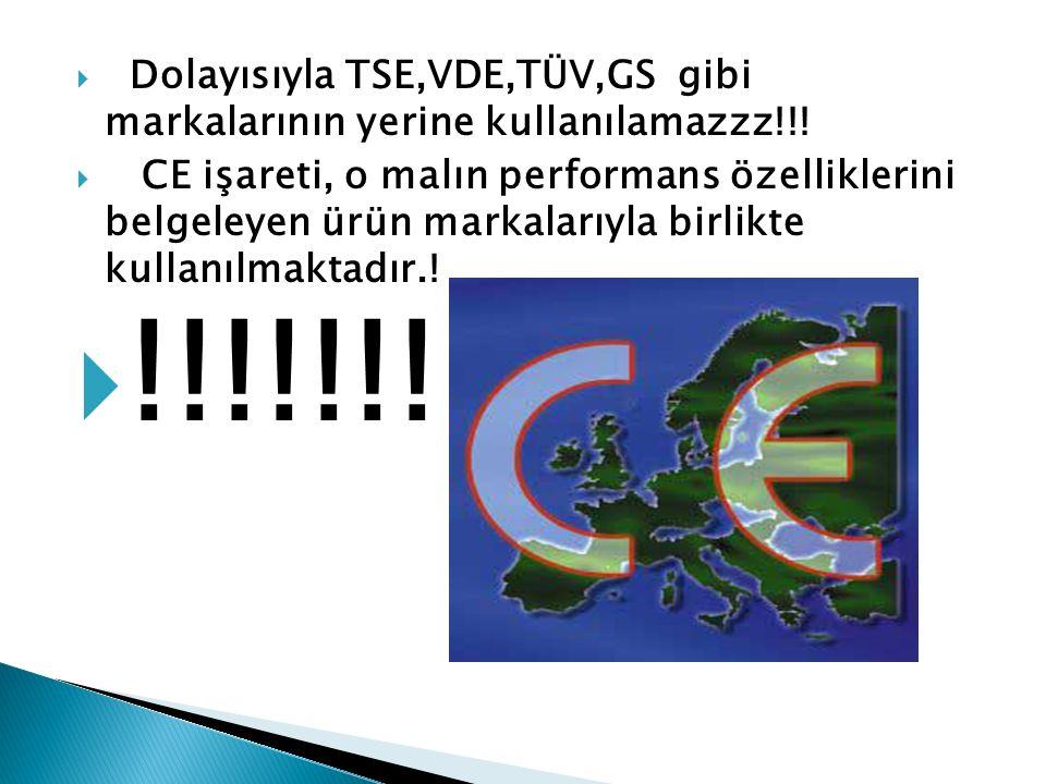  Dolayısıyla TSE,VDE,TÜV,GS gibi markalarının yerine kullanılamazzz!!!  CE işareti, o malın performans özelliklerini belgeleyen ürün markalarıyla bi
