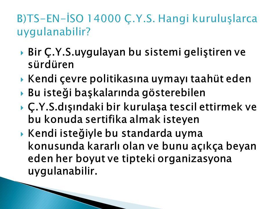  TS-EN-İSO 14000 uygulanması zorunlu değildir,gönüllü uygulanmaktadır.