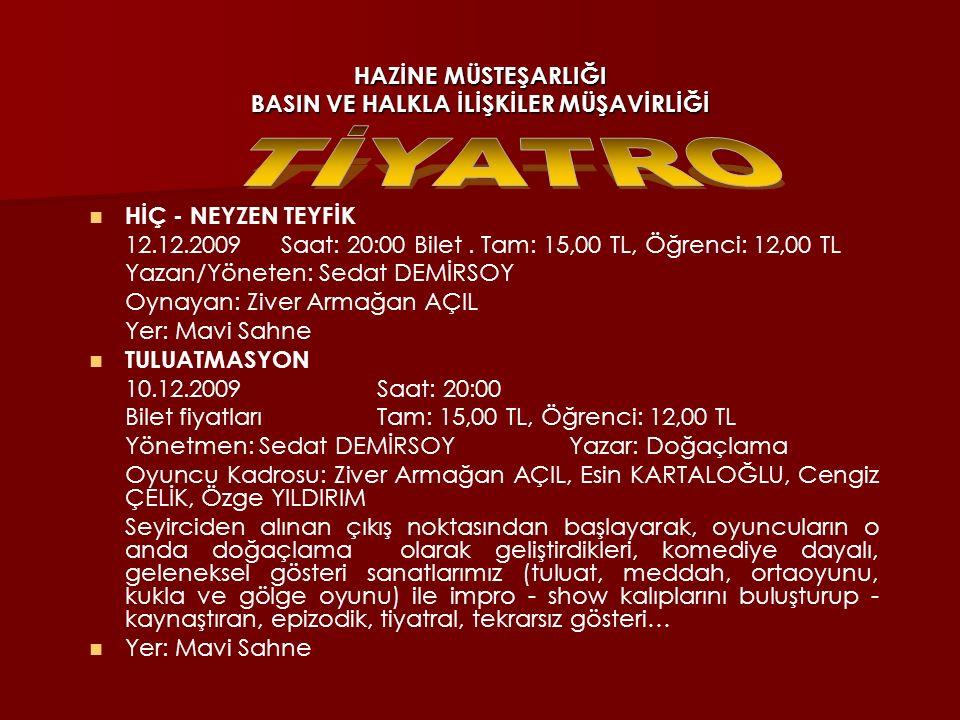 HAZİNE MÜSTEŞARLIĞI BASIN VE HALKLA İLİŞKİLER MÜŞAVİRLİĞİ BAK ŞU KONUŞANA BAK ŞU KONUŞANA 12.12.2009 Saat: 16:30 1.GRUP (Haftasonu grubu Cumartesi- Pazar) 12-13-19-20-26 Aralık 2009 saat: 13:30-16:30 Toplam 15 saat 2.