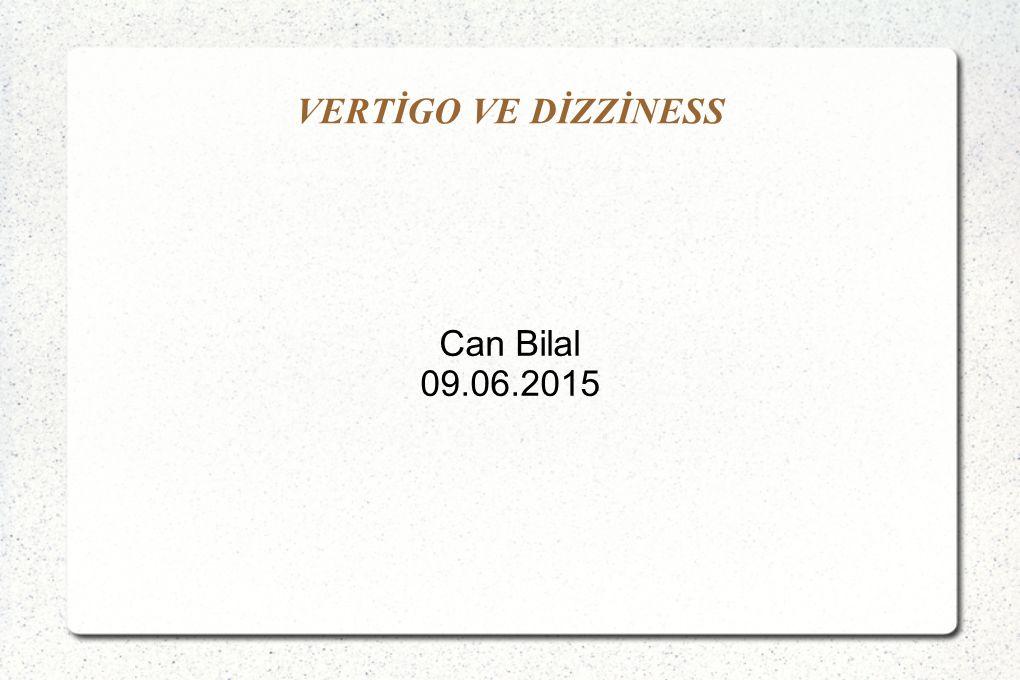 VERTİGO VE DİZZİNESS Can Bilal 09.06.2015