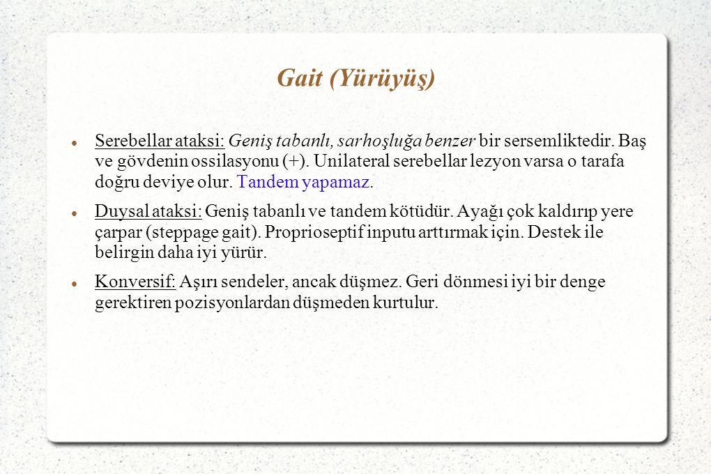 Gait (Yürüyüş) Serebellar ataksi: Geniş tabanlı, sarhoşluğa benzer bir sersemliktedir. Baş ve gövdenin ossilasyonu (+). Unilateral serebellar lezyon v