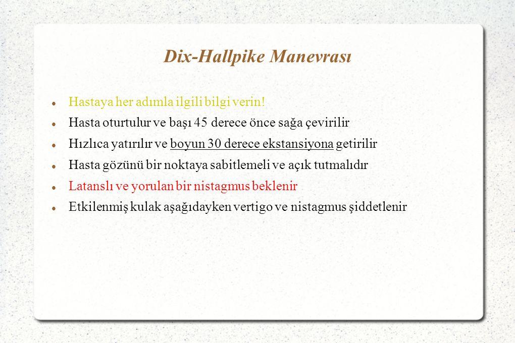 Dix-Hallpike Manevrası Hastaya her adımla ilgili bilgi verin.