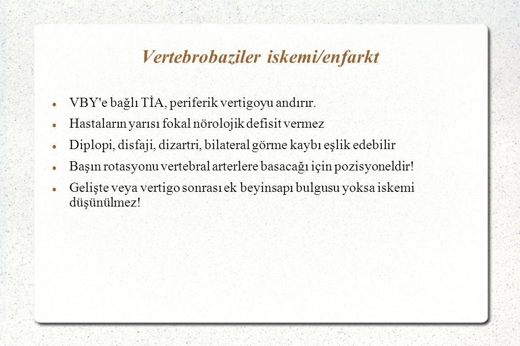 Vertebrobaziler iskemi/enfarkt VBY e bağlı TİA, periferik vertigoyu andırır.