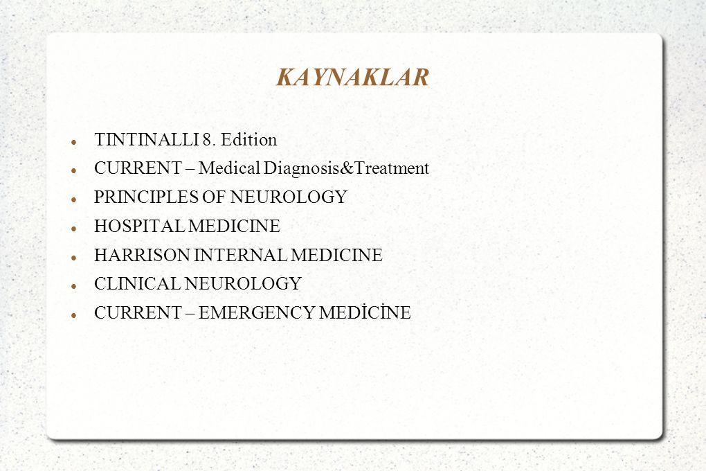 KAYNAKLAR TINTINALLI 8. Edition CURRENT – Medical Diagnosis&Treatment PRINCIPLES OF NEUROLOGY HOSPITAL MEDICINE HARRISON INTERNAL MEDICINE CLINICAL NE