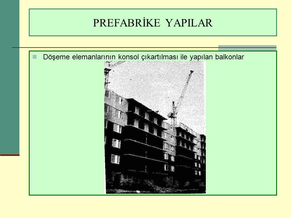 PREFABRİKE YAPILAR Döşeme elemanlarının konsol çıkartılması ile yapılan balkonlar