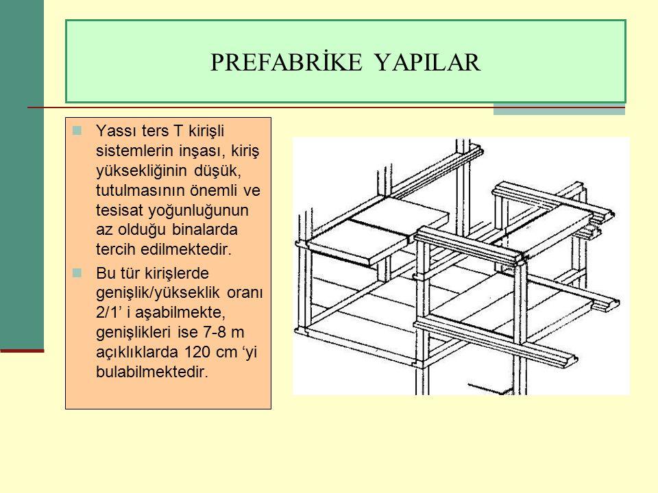 PREFABRİKE YAPILAR Yassı ters T kirişli sistemlerin inşası, kiriş yüksekliğinin düşük, tutulmasının önemli ve tesisat yoğunluğunun az olduğu binalarda