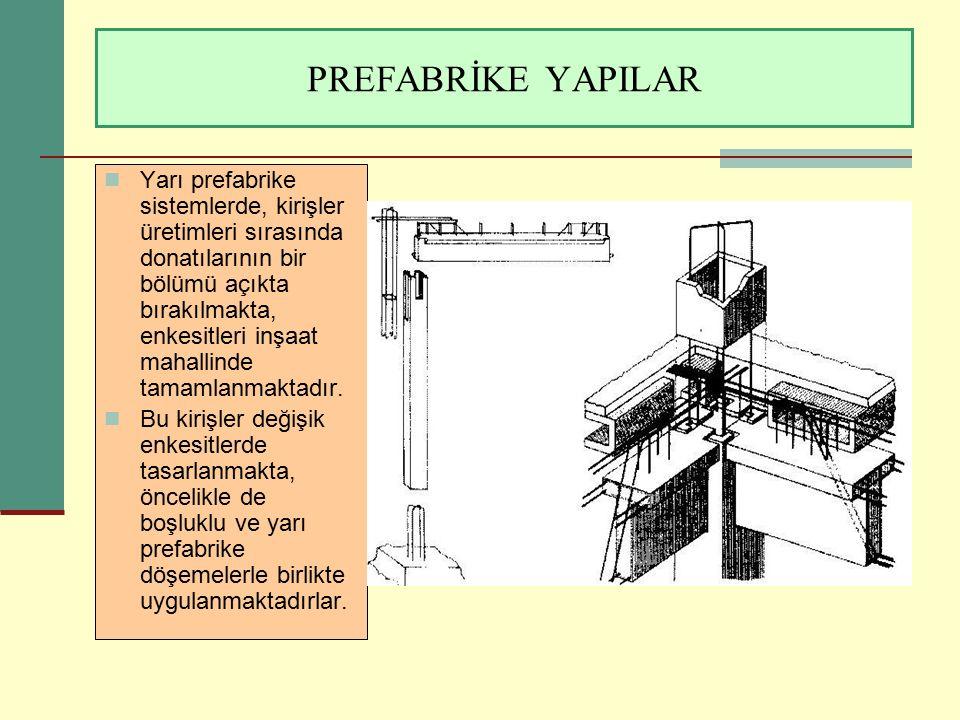 PREFABRİKE YAPILAR Yarı prefabrike sistemlerde, kirişler üretimleri sırasında donatılarının bir bölümü açıkta bırakılmakta, enkesitleri inşaat mahalli