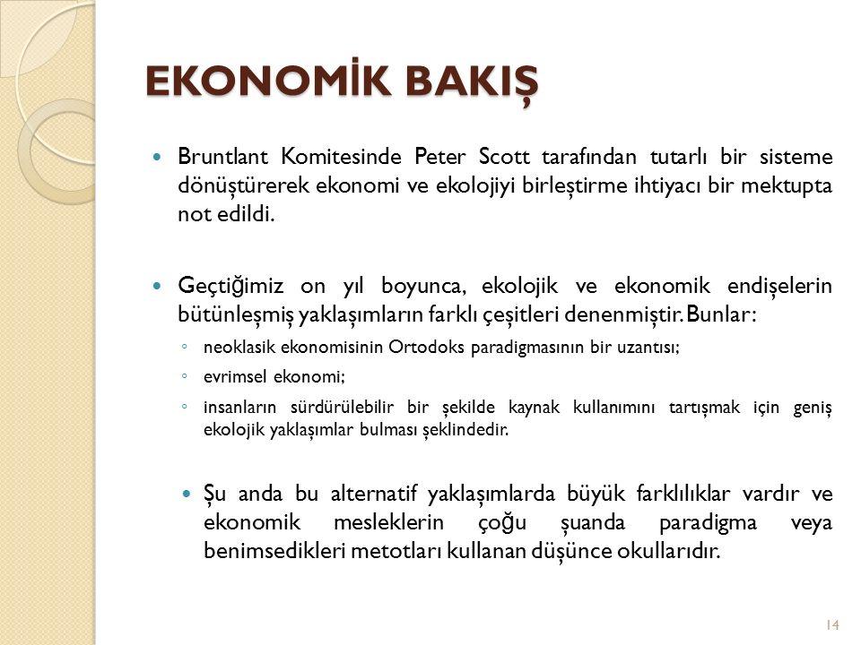 EKONOM İ K BAKIŞ Bruntlant Komitesinde Peter Scott tarafından tutarlı bir sisteme dönüştürerek ekonomi ve ekolojiyi birleştirme ihtiyacı bir mektupta