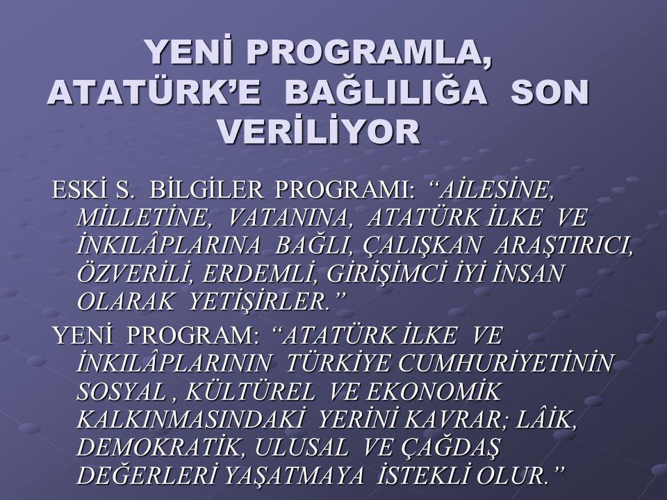 YENİ PROGRAMLA, ATATÜRK'E BAĞLILIĞA SON VERİLİYOR ESKİ S.