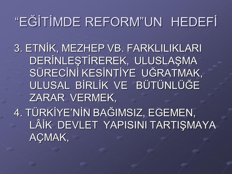 EĞİTİMDE REFORM UN HEDEFİ 3. ETNİK, MEZHEP VB.