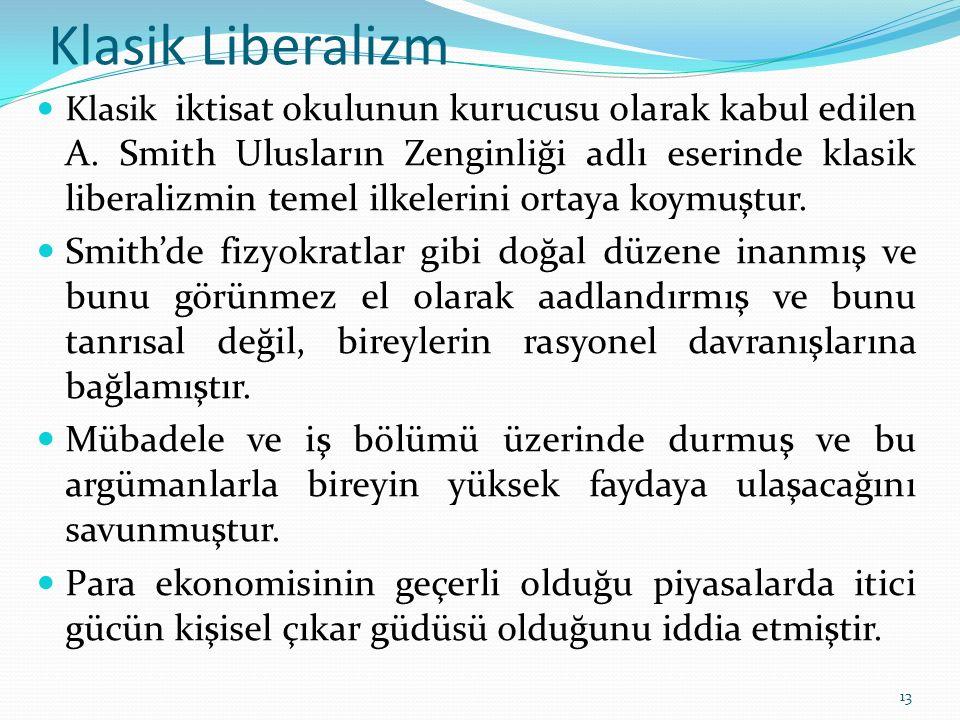 Klasik Liberalizm Klasik iktisat okulunun kurucusu olarak kabul edilen A. Smith Ulusların Zenginliği adlı eserinde klasik liberalizmin temel ilkelerin