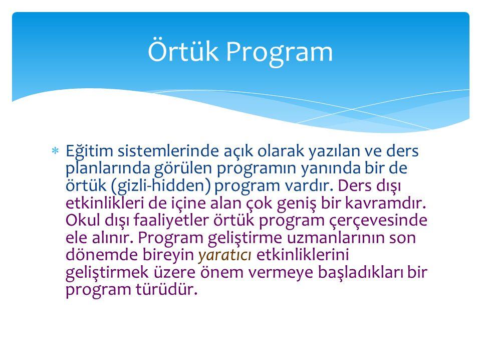 Eğitim sistemlerinde açık olarak yazılan ve ders planlarında görülen programın yanında bir de örtük (gizli-hidden) program vardır. Ders dışı etkinli