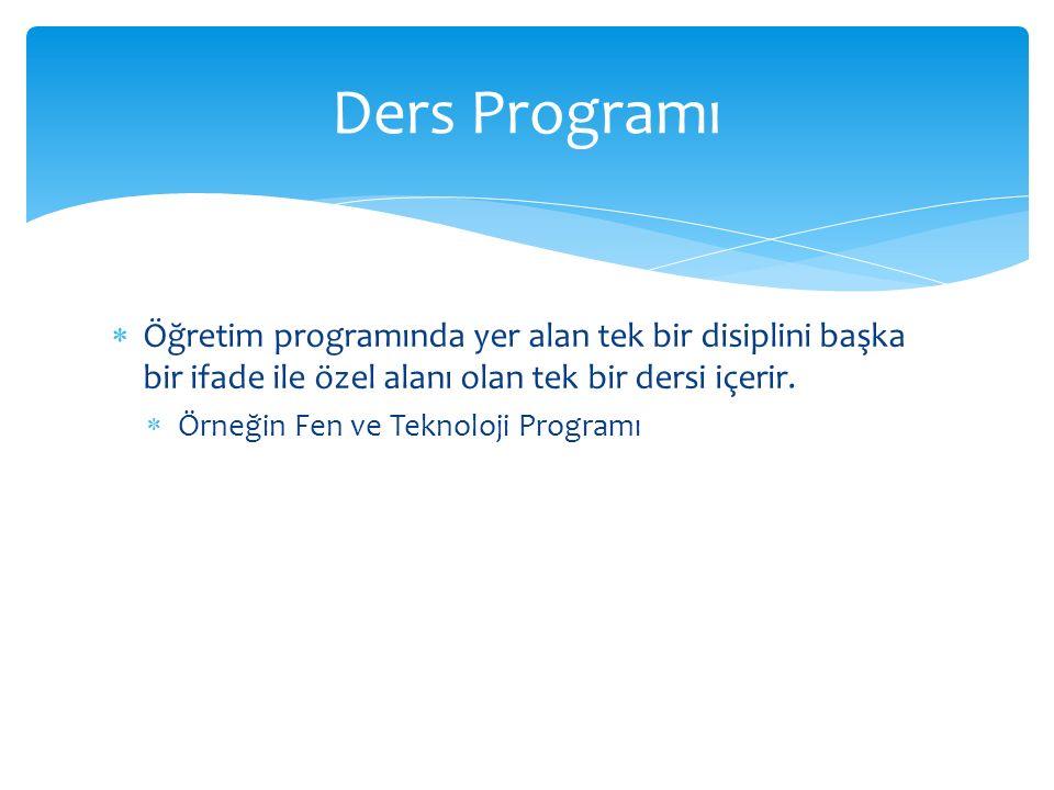  Öğretim programında yer alan tek bir disiplini başka bir ifade ile özel alanı olan tek bir dersi içerir.