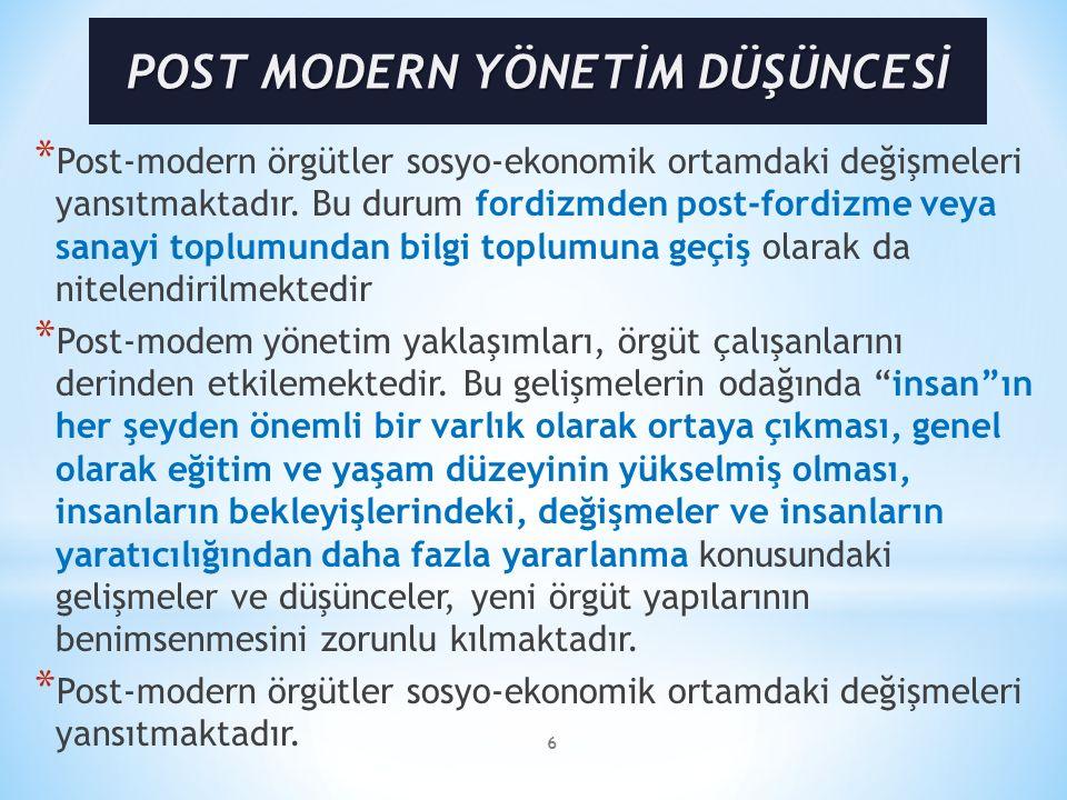 6 * Post-modern örgütler sosyo-ekonomik ortamdaki değişmeleri yansıtmaktadır.