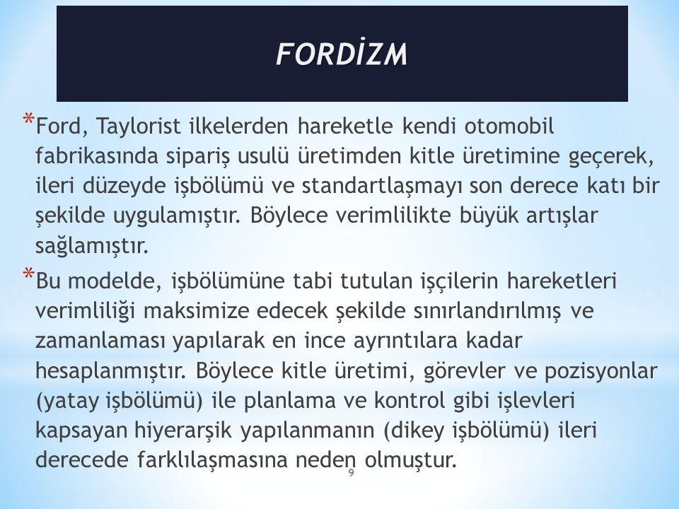 9 * Ford, Taylorist ilkelerden hareketle kendi otomobil fabrikasında sipariş usulü üretimden kitle üretimine geçerek, ileri düzeyde işbölümü ve standartlaşmayı son derece katı bir şekilde uygulamıştır.