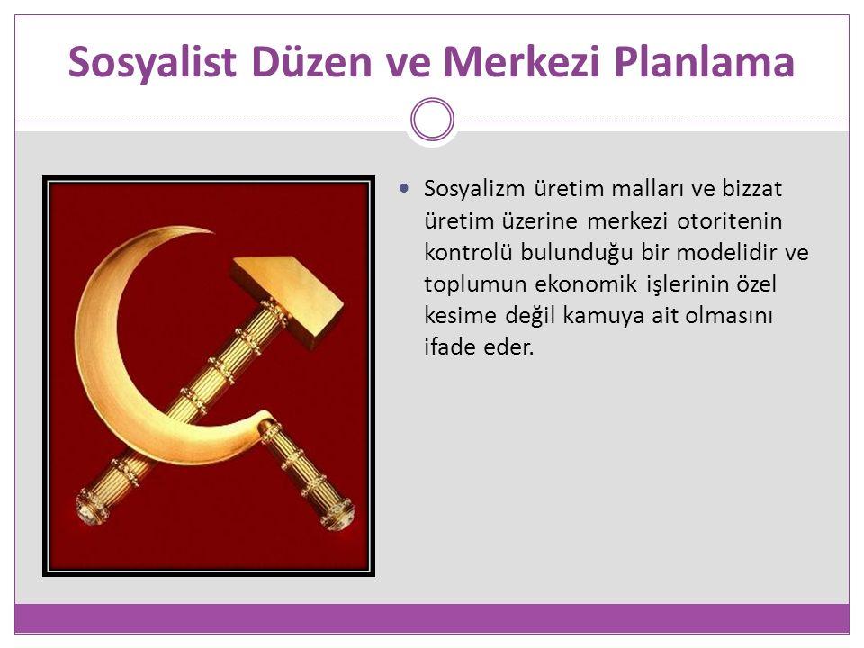 Sosyalist Düzen ve Merkezi Planlama Sosyalizm üretim malları ve bizzat üretim üzerine merkezi otoritenin kontrolü bulunduğu bir modelidir ve toplumun ekonomik işlerinin özel kesime değil kamuya ait olmasını ifade eder.