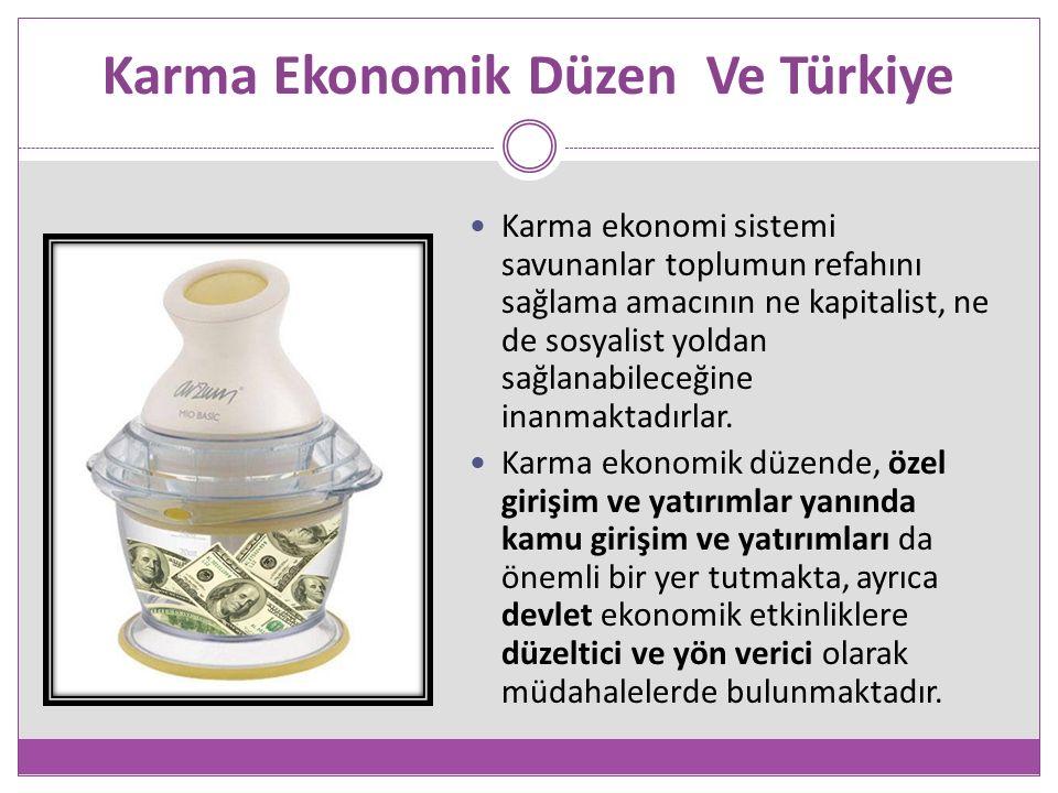 Karma Ekonomik Düzen Ve Türkiye Karma ekonomi sistemi savunanlar toplumun refahını sağlama amacının ne kapitalist, ne de sosyalist yoldan sağlanabileceğine inanmaktadırlar.