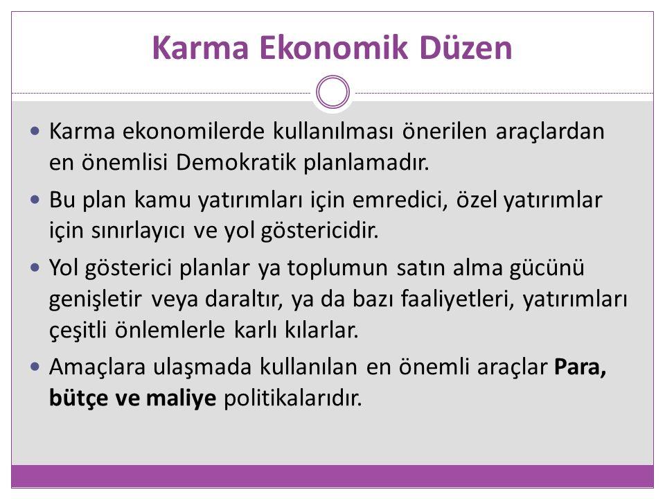 Karma Ekonomik Düzen Karma ekonomilerde kullanılması önerilen araçlardan en önemlisi Demokratik planlamadır.
