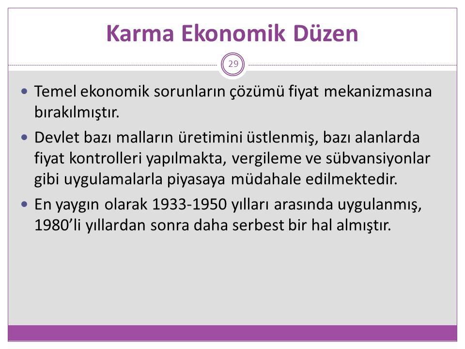 Karma Ekonomik Düzen 29 Temel ekonomik sorunların çözümü fiyat mekanizmasına bırakılmıştır.