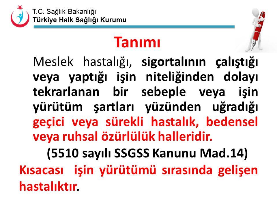 T.C. Sağlık Bakanlığı Türkiye Halk Sağlığı Kurumu Meslek hastalığı, sigortalının çalıştığı veya yaptığı işin niteliğinden dolayı tekrarlanan bir sebep