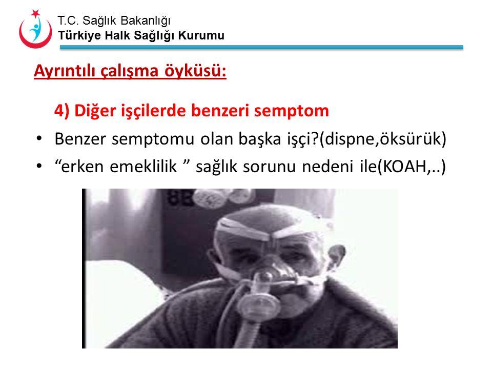 T.C. Sağlık Bakanlığı Türkiye Halk Sağlığı Kurumu Ayrıntılı çalışma öyküsü: 4) Diğer işçilerde benzeri semptom Benzer semptomu olan başka işçi?(dispne