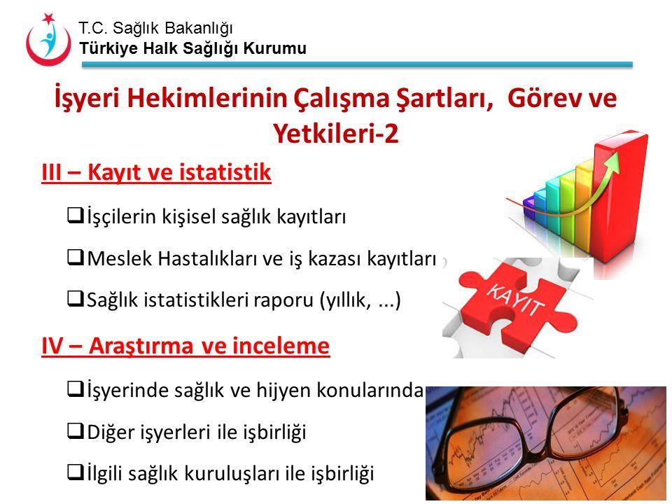 T.C. Sağlık Bakanlığı Türkiye Halk Sağlığı Kurumu İşyeri Hekimlerinin Çalışma Şartları, Görev ve Yetkileri-2 III – Kayıt ve istatistik  İşçilerin kiş