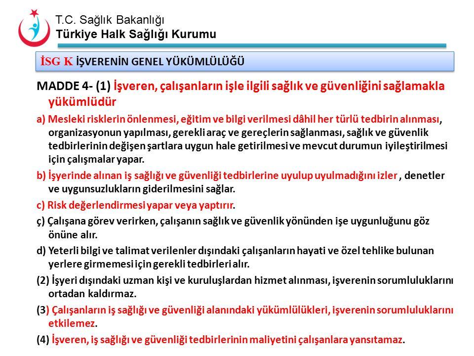 T.C. Sağlık Bakanlığı Türkiye Halk Sağlığı Kurumu İSG K İŞVERENİN GENEL YÜKÜMLÜLÜĞÜ MADDE 4- (1) İşveren, çalışanların işle ilgili sağlık ve güvenliği