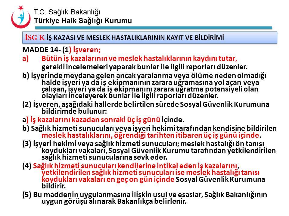 T.C. Sağlık Bakanlığı Türkiye Halk Sağlığı Kurumu İSG K İŞ KAZASI VE MESLEK HASTALIKLARININ KAYIT VE BİLDİRİMİ MADDE 14- (1) İşveren; a)Bütün iş kazal