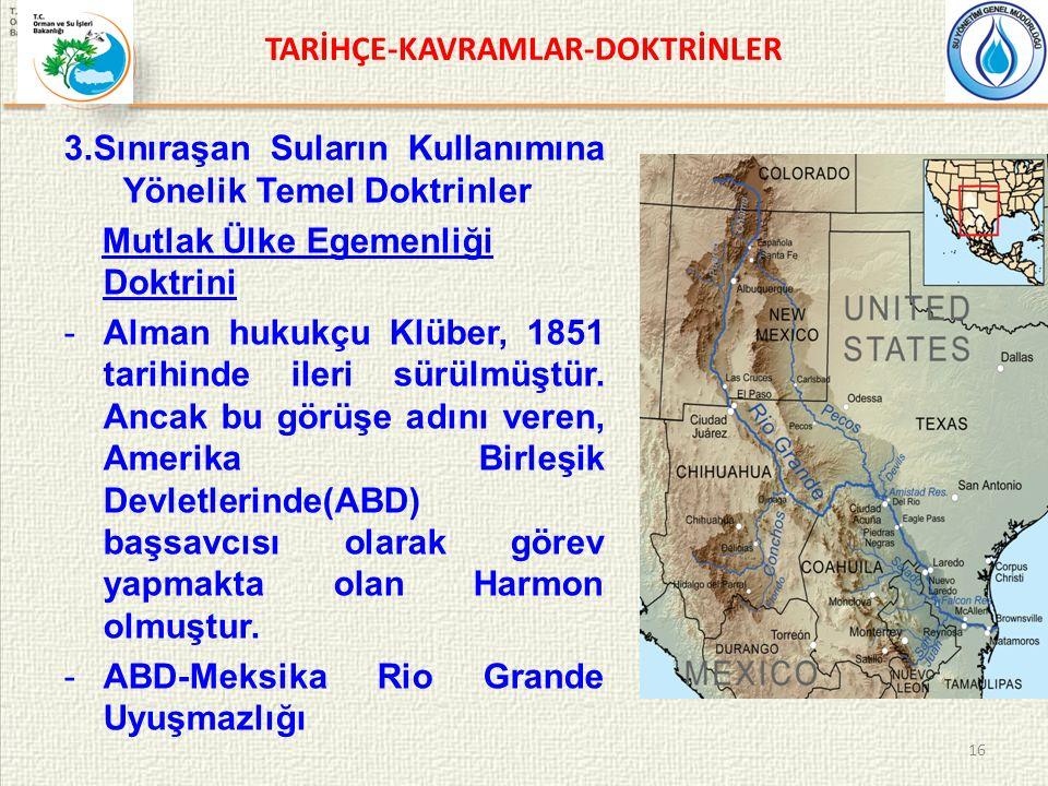 TARİHÇE-KAVRAMLAR-DOKTRİNLER 3.Sınıraşan Suların Kullanımına Yönelik Temel Doktrinler Mutlak Ülke Egemenliği Doktrini -Alman hukukçu Klüber, 1851 tarihinde ileri sürülmüştür.