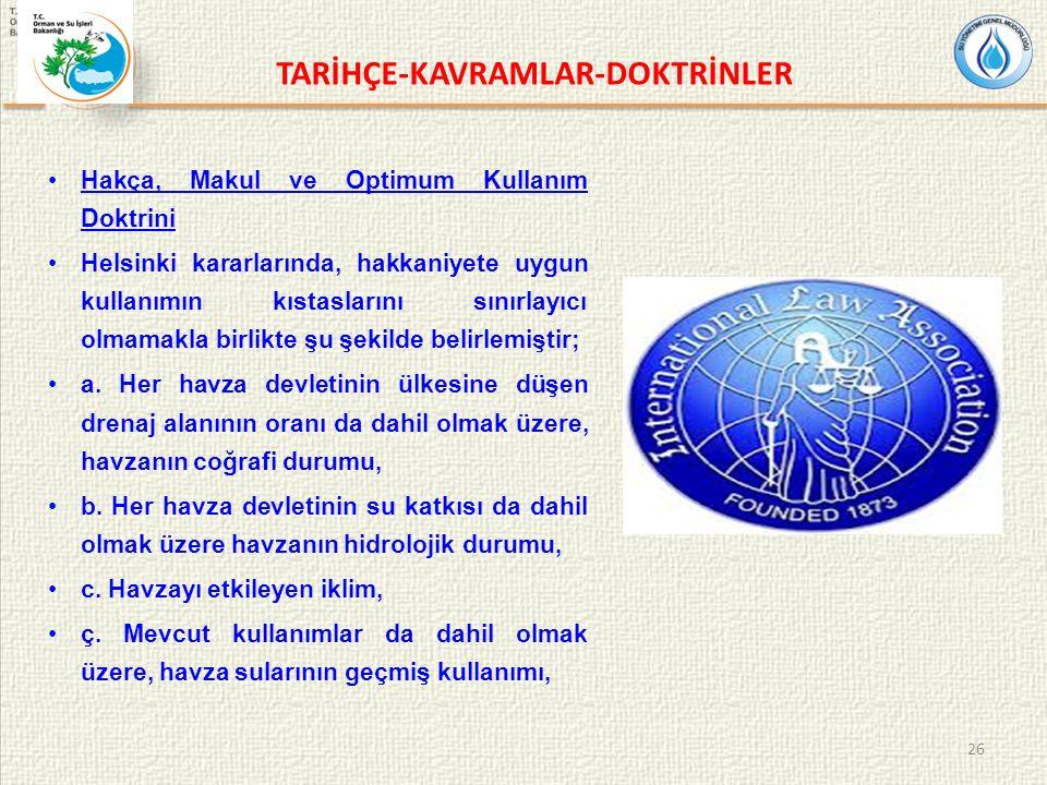 Hakça, Makul ve Optimum Kullanım Doktrini Helsinki kararlarında, hakkaniyete uygun kullanımın kıstaslarını sınırlayıcı olmamakla birlikte şu şekilde belirlemiştir; a.