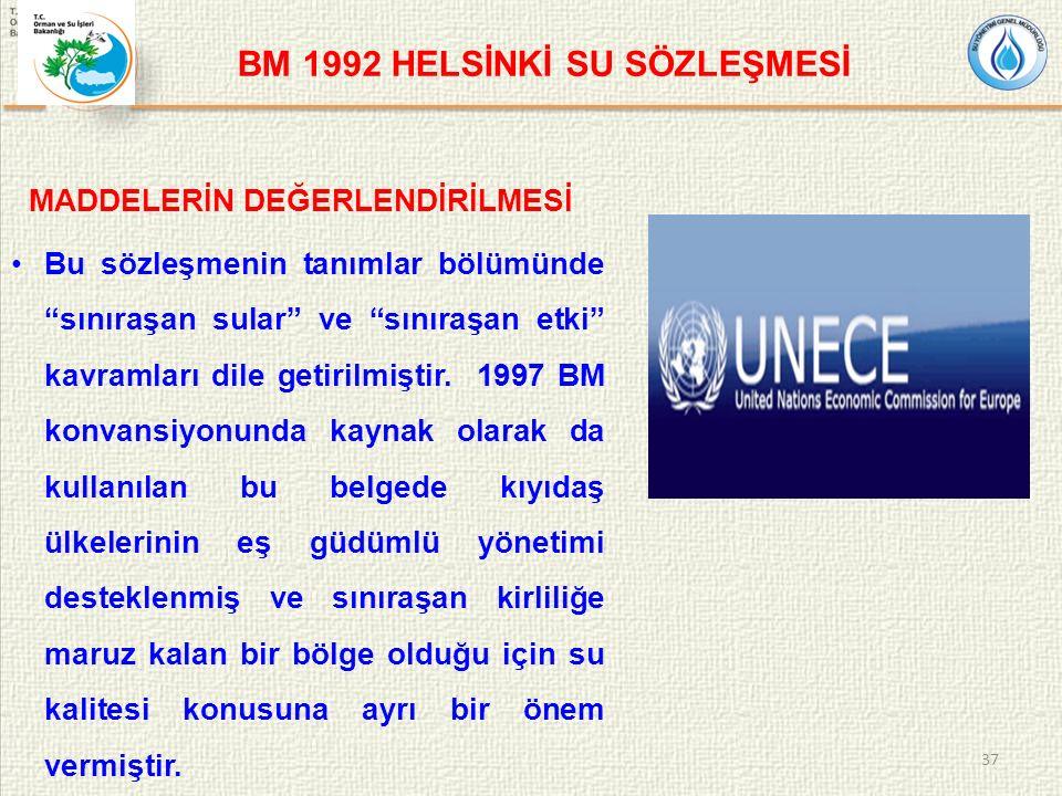 BM 1992 HELSİNKİ SU SÖZLEŞMESİ MADDELERİN DEĞERLENDİRİLMESİ Bu sözleşmenin tanımlar bölümünde sınıraşan sular ve sınıraşan etki kavramları dile getirilmiştir.