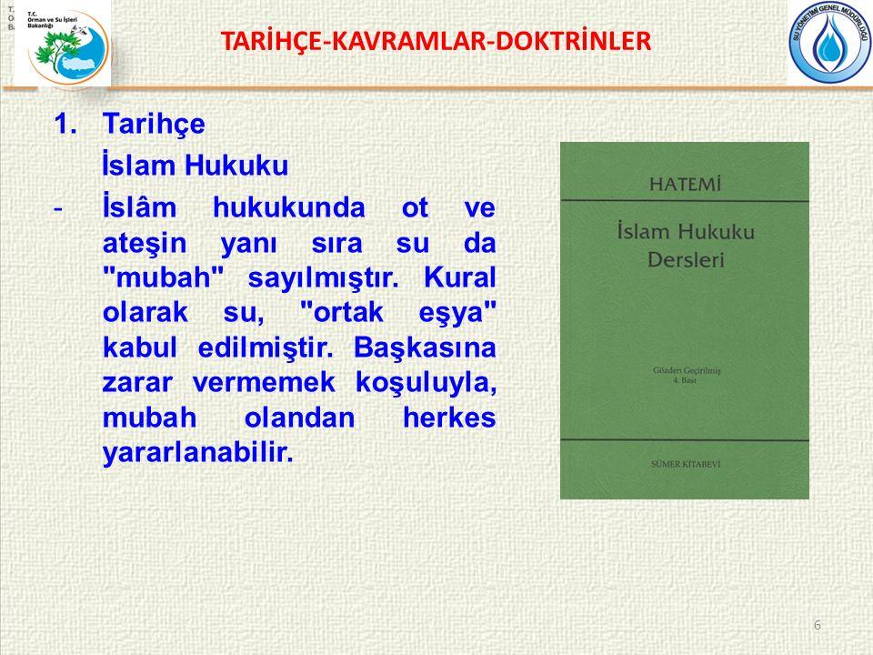TARİHÇE-KAVRAMLAR-DOKTRİNLER 1.Tarihçe İslam Hukuku -İslâm hukukunda ot ve ateşin yanı sıra su da mubah sayılmıştır.