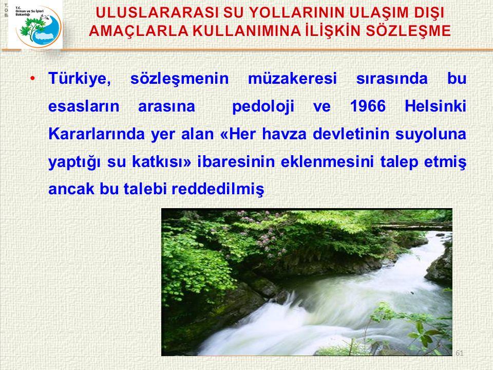 Türkiye, sözleşmenin müzakeresi sırasında bu esasların arasına pedoloji ve 1966 Helsinki Kararlarında yer alan «Her havza devletinin suyoluna yaptığı su katkısı» ibaresinin eklenmesini talep etmiş ancak bu talebi reddedilmiş 61