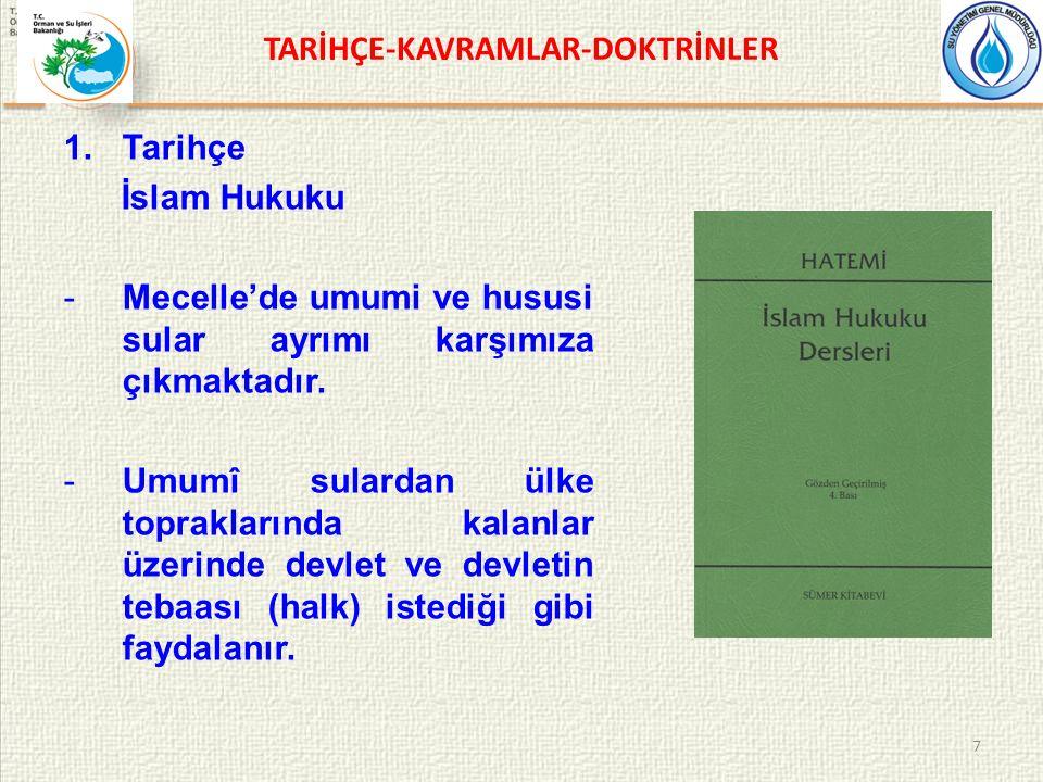 TARİHÇE-KAVRAMLAR-DOKTRİNLER 1.Tarihçe İslam Hukuku -Mecelle'de umumi ve hususi sular ayrımı karşımıza çıkmaktadır.