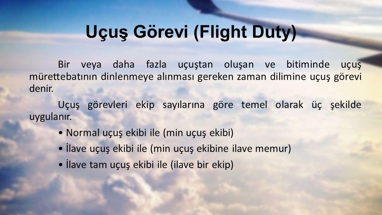 Uçuş Görevi (Flight Duty) Bir veya daha fazla uçuştan oluşan ve bitiminde uçuş mürettebatının dinlenmeye alınması gereken zaman dilimine uçuş görevi denir.