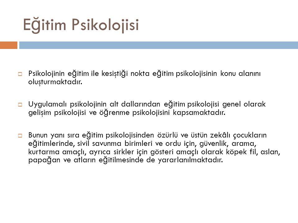 E ğ itim Psikolojisi  Psikolojinin e ğ itim ile kesişti ğ i nokta e ğ itim psikolojisinin konu alanını oluşturmaktadır.