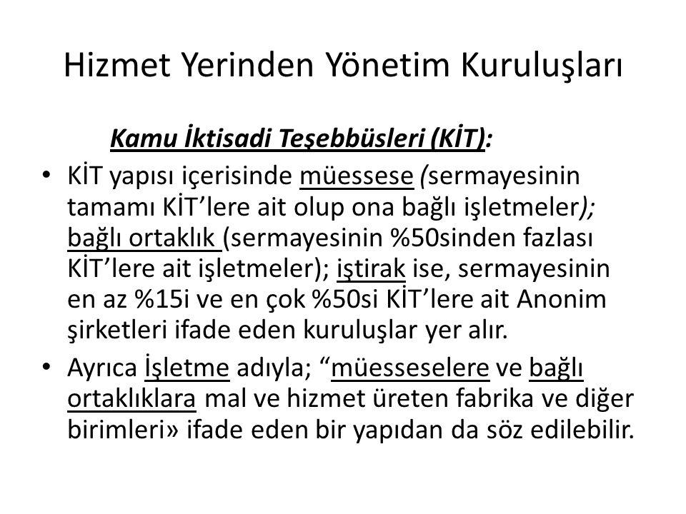 Hizmet Yerinden Yönetim Kuruluşları Kamu İktisadi Teşebbüsleri (KİT): KİT yapısı içerisinde müessese (sermayesinin tamamı KİT'lere ait olup ona bağlı