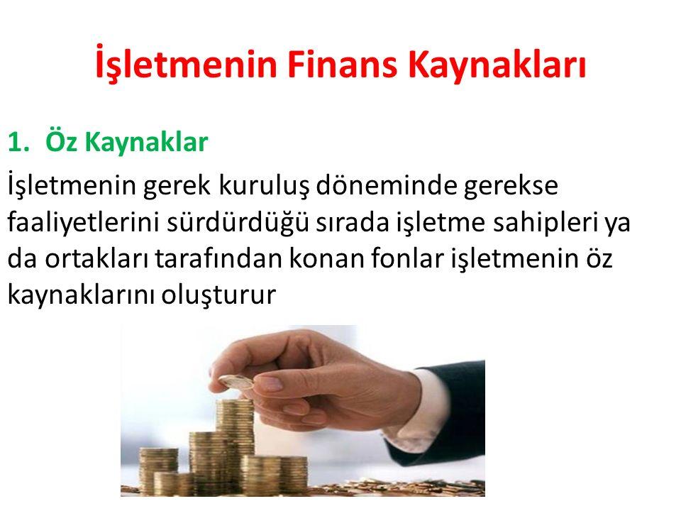 İşletmenin Finans Kaynakları 1.Öz Kaynaklar İşletmenin gerek kuruluş döneminde gerekse faaliyetlerini sürdürdüğü sırada işletme sahipleri ya da ortakl